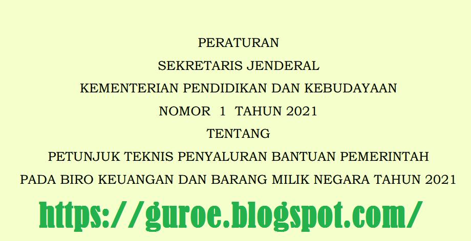 Persesjen Kemendikbud Nomor 1 Tahun 2021 Tentang Juknis Penyaluran Bantuan Pemerintah di Lingkungan Kemendikbud Tahun 2021