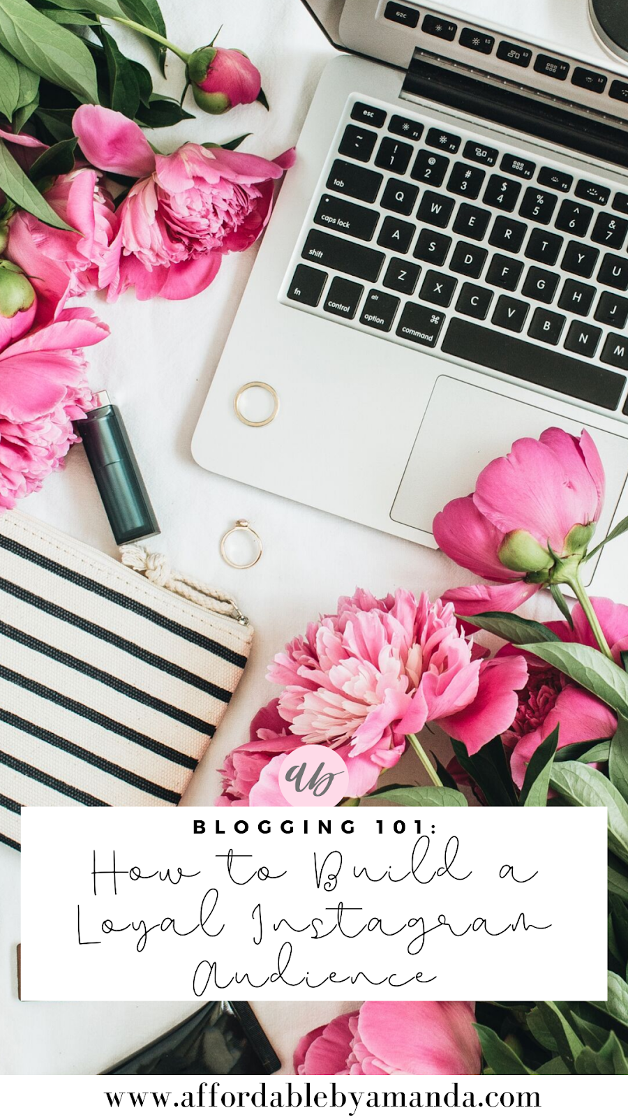 How to Build a Loyal Instagram Audience - Affordable by Amanda - Blogging Tips for 2019