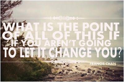 #quote what is the point of all of this if you aren't going to let it change you image