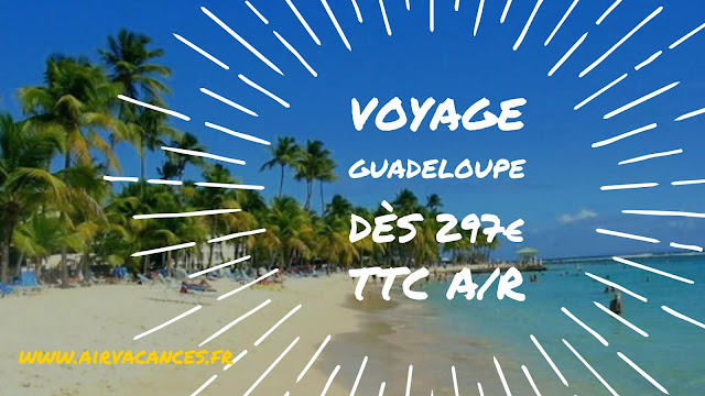 Promo voyage Guadeloupe moins de 300 euros