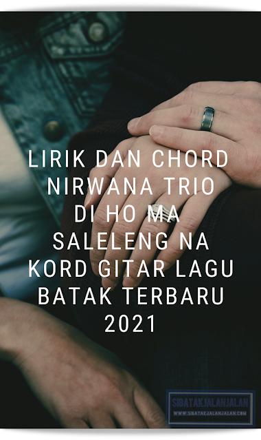 lirik dan chord nirwarna trio di ho ma salelelngna kord gitar lagu batak terbaru 2021