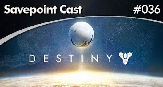 SAVEPOINT PODCAST #036 - O DESTINO DE DESTINY