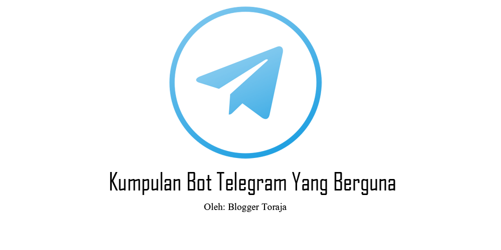 Kumpulan Bot Telegram Yang Berguna Dan Terbaru Blogger Toraja