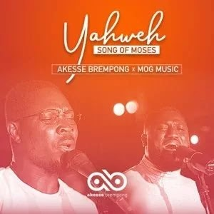 DOWNLOAD: Akesse Brempong - Yahweh (Song Of Moses) [Mp, Lyrics, Video]