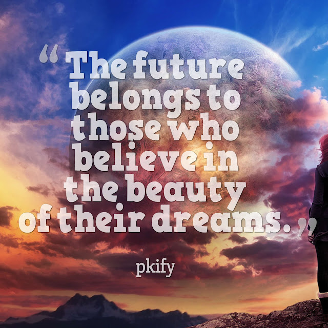 The Future Belongs to Those Who Believe in the Beauty of Their Dreams Dreams Quotes