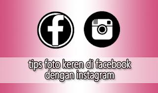 Tips Foto Keren di Facebook dengan Instagram