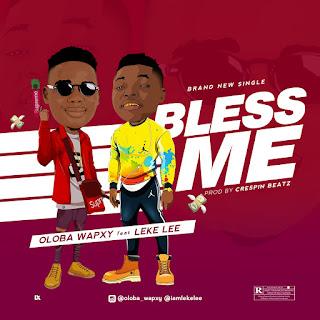 Oloba Wapxy – Bless Me Ft. Leke Lee
