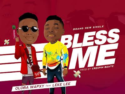 DOWNLOAD MP3: Oloba Wapxy – Bless Me Ft. Leke Lee