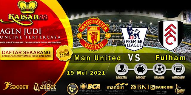 Prediksi Bola Terpercaya Liga Inggris Man United vs Fulham 19 Mei 2021
