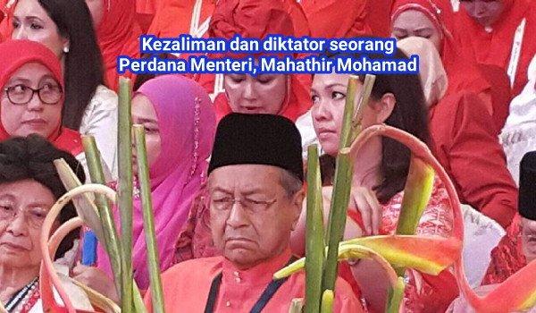 Kezaliman dan diktator seorang Perdana Menteri, Mahathir Mohamad