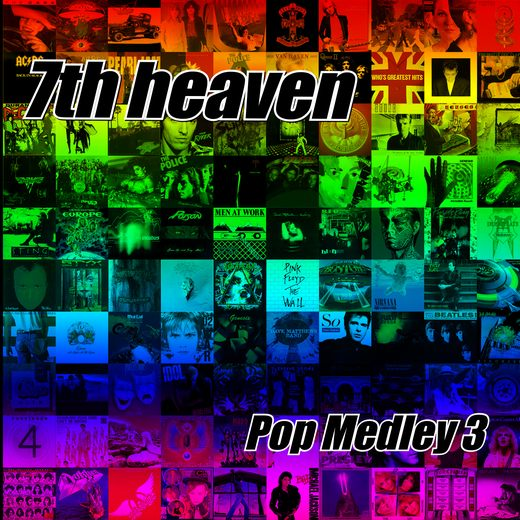 7th HEAVEN - Pop Medley 3 & Rock Medley  full