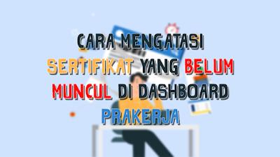 Cara Mengatasi Sertifikat Yang Belum Muncul di Dashboard Prakerja