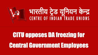 CITU opposes DA freezing for Central Government employees