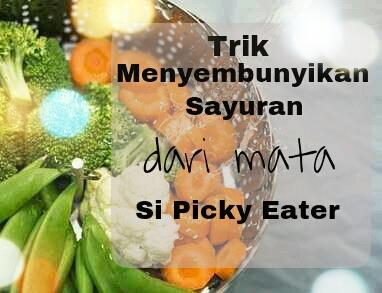 Trik Menyembunyikan Sayuran Dari Mata Si Picky Eater
