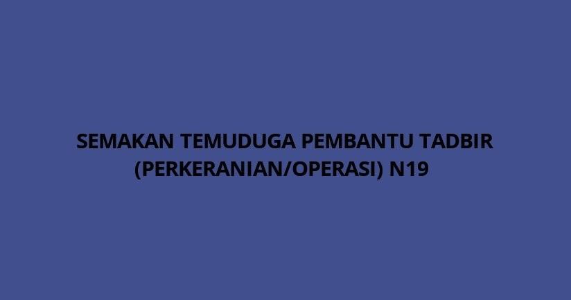Semakan Temuduga Pembantu Tadbir Perkeranian Operasi N19 Spa