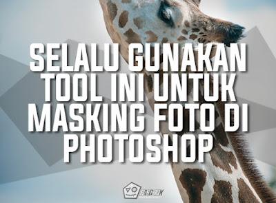 Selalu Gunakan Tool Ini Untuk Masking Foto Di Photoshop (Pemula)
