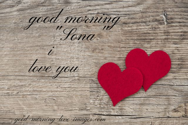 good morning sona I love you with heart