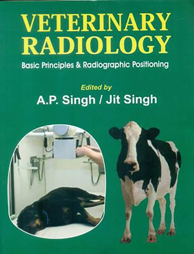 Veterinary Radiology: Basic Prirnciples & Radiographic Positioning
