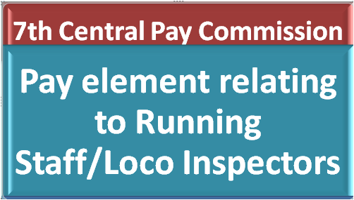7th-cpc-pay-element-relating-to-running-staff-loco-inspectors
