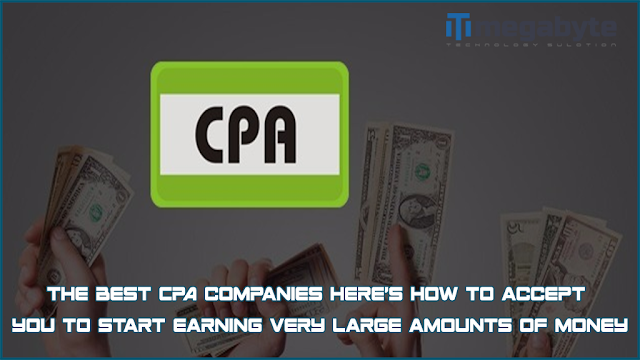 The best CPA companies Here's how to accept you to start earning very large amounts of money