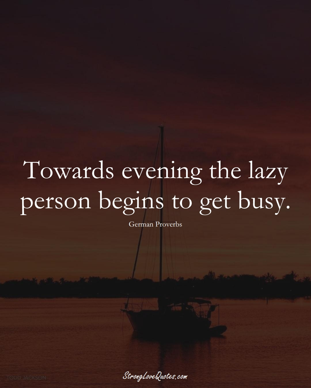Towards evening the lazy person begins to get busy. (German Sayings);  #EuropeanSayings
