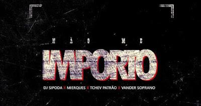 Dj Sipoda Feat. Mierques, Tchev Patrão & Vander Soprano - Não Me Importo (Rap)