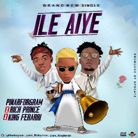 Pinarforgram ft Rich Prince x King Ferrari - Ile Aiye