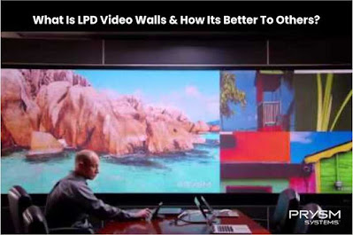 What Is LPD Video Walls & How Its Better Than Others