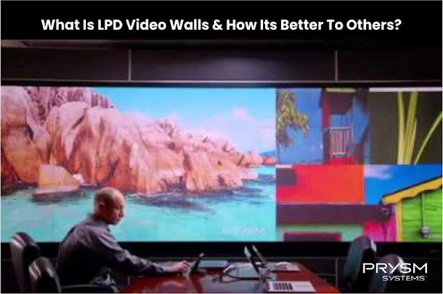 What Is LPD Video Walls & How Its Better Than Others?