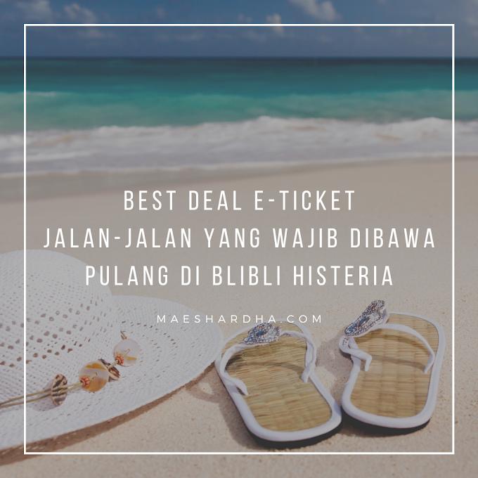 Best Deals E-Ticket Jalan-Jalan yang Wajib Dibawa Pulang di Blibli Histeria