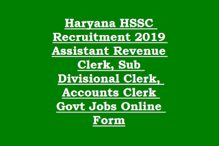 Haryana HSSC Recruitment 2019 Assistant Revenue Clerk, Sub Divisional Clerk, Accounts Clerk Govt Jobs Online Form