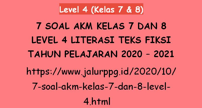 7 Soal Akm Kelas 7 Dan 8 Level 4 Literasi Teks Fiksi Tahun Pelajaran 2020 2021