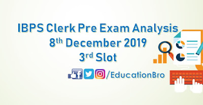 IBPS Clerk Prelims Exam Analysis 8th December 2019 3rd Slot Review