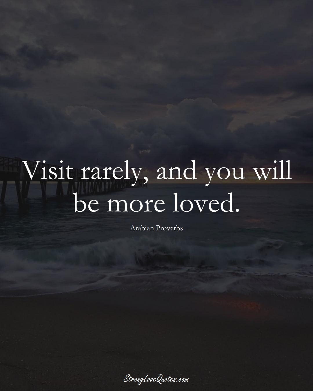 Visit rarely, and you will be more loved. (Arabian Sayings);  #aVarietyofCulturesSayings