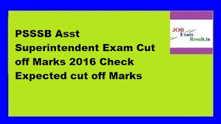 PSSSB Asst Superintendent Exam Cut off Marks 2016 Check Expected cut off Marks