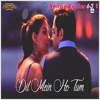 Dil Mein Ho Tum Lyrics Why Cheat India [2019]