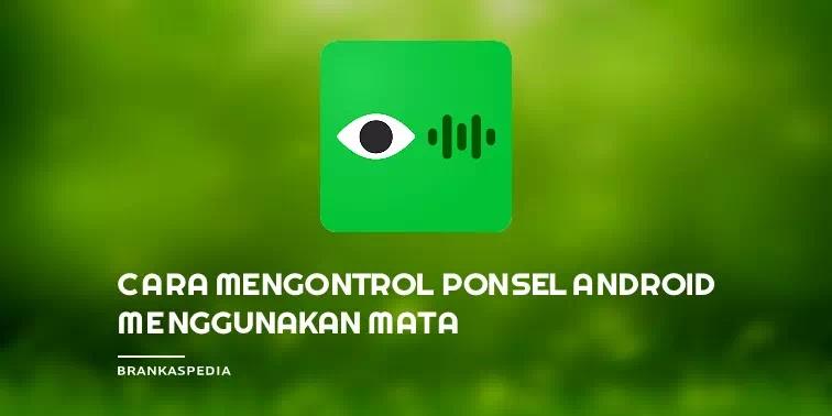 Mengontrol Ponsel Android Dengan Mata Menggunakan Aplikasi Look To Speak
