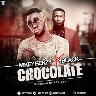 Mikey Benzy ft Y.Blaq - Chocolate (Prod. By ABE Beatz - Audio MP3)