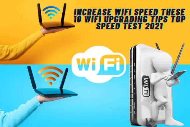 Increase wifi speed These 10 Wifi Upgrading Tips Top speed test 2021