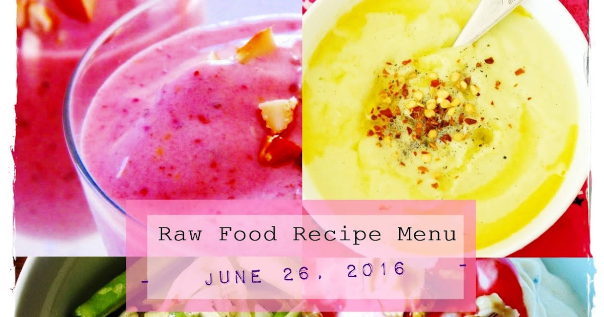 Raw Food Recipe Menu: June 26th, 2016