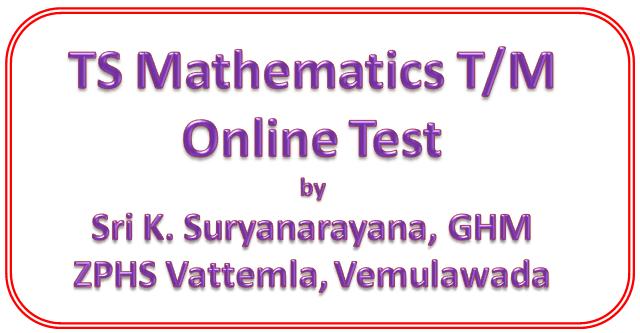 TS Mathematics Online Tests E/M on all Topics Prepared by Sri K Suryanarayana, GHM, ZPHS Vattemla, Vemulawada