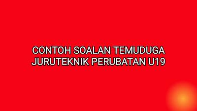 Contoh Soalan Temuduga Juruteknik Perubatan U19