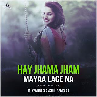 HAY JHAMA JHAM MAYAA LAGE NA - FEEL THE LOVE - DJ YA3NDRA X ANSHUL REMIX AJ