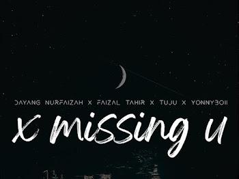Lirik Lagu X Missing U Dayang Nurfaizah X Faizal Tahir X Tuju X Yonnyboii