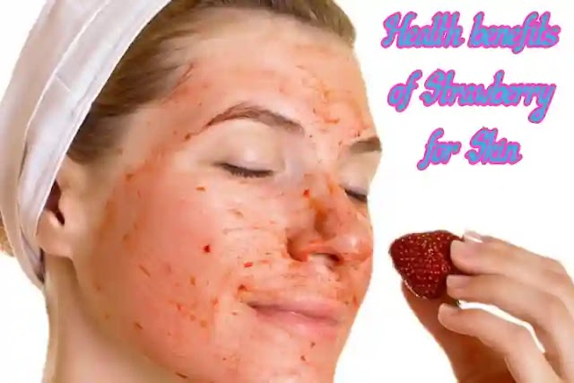 Health benefits of strawberry for skin and other benefits
