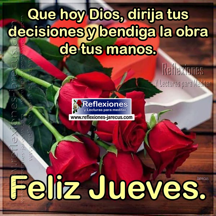 Feliz jueves, que hoy Dios dirija tus decisiones y bendiga la obra de tus manos