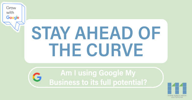 Stay Ahead of the Curve by using GMB, are you using it correctly?