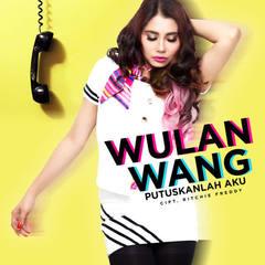 Lirik Lagu Putuskanlah Aku – Wulan Wang