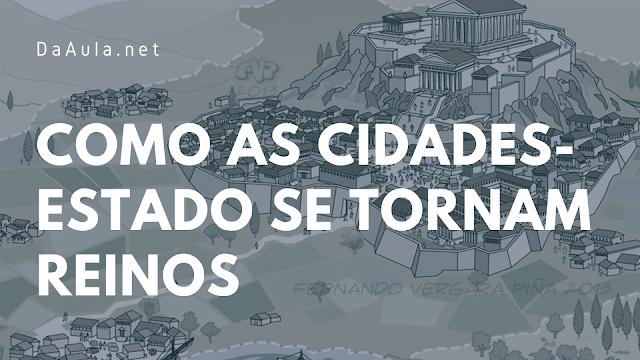 História: Como as cidades-Estado se tornam reinos