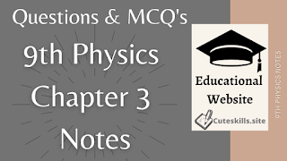 9th Class Physics Chapter 3 Notes - MCQs, Questions and Numericals pdf